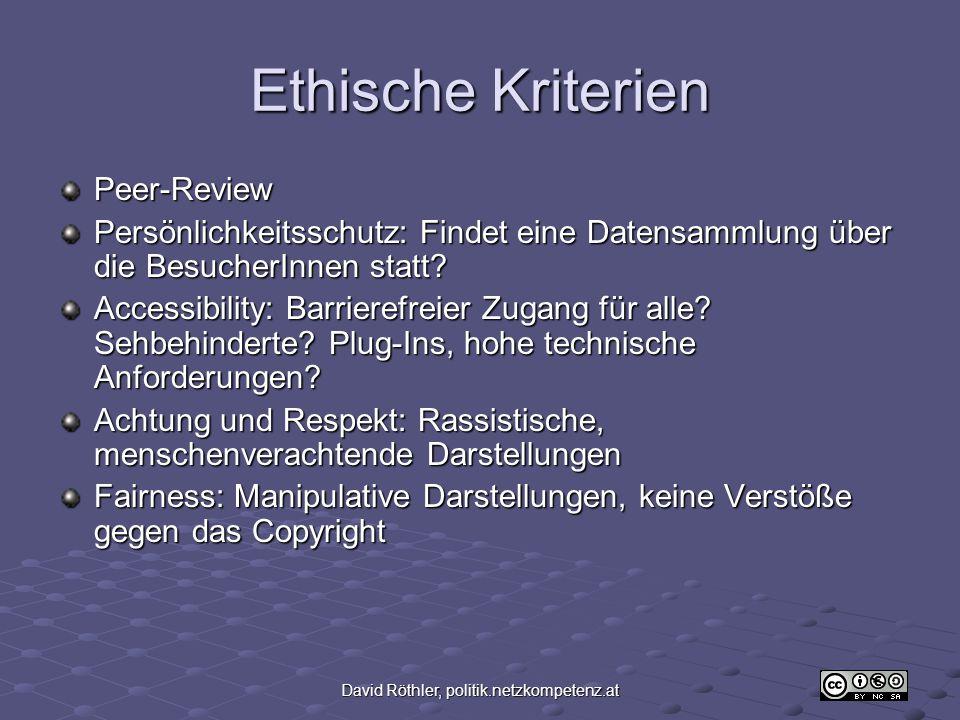 David Röthler, politik.netzkompetenz.at Ethische Kriterien Peer-Review Persönlichkeitsschutz: Findet eine Datensammlung über die BesucherInnen statt.