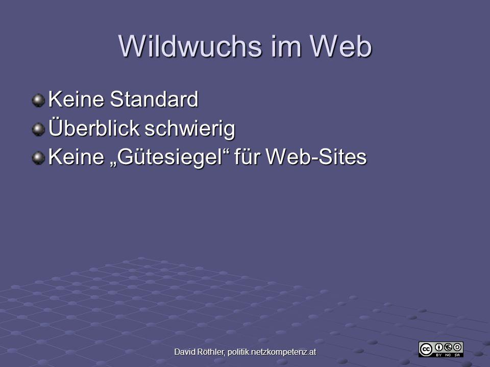 David Röthler, politik.netzkompetenz.at Wildwuchs im Web Keine Standard Überblick schwierig Keine Gütesiegel für Web-Sites
