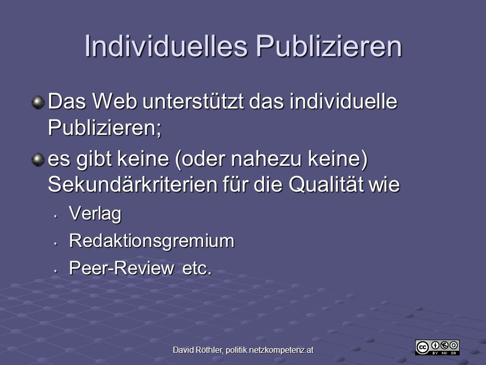 David Röthler, politik.netzkompetenz.at Kurzkriterien für die Bewertung http://gateway.lib.ohio- state.edu/tutor/les1/index.html http://gateway.lib.ohio- state.edu/tutor/les1/index.html Gute Einführung in das Thema: http://lernundenter.com/interaktion/qualitae t/homepage/startseite.htm