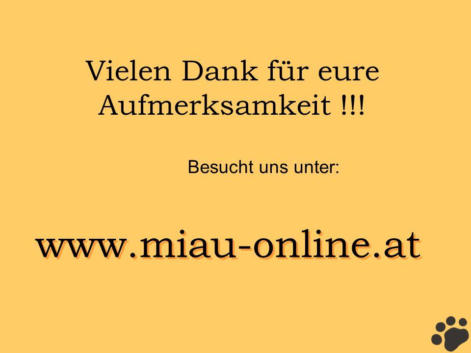 Vielen Dank für eure Aufmerksamkeit !!! Besucht uns unter: www.miau-online.at www.miau-online.at