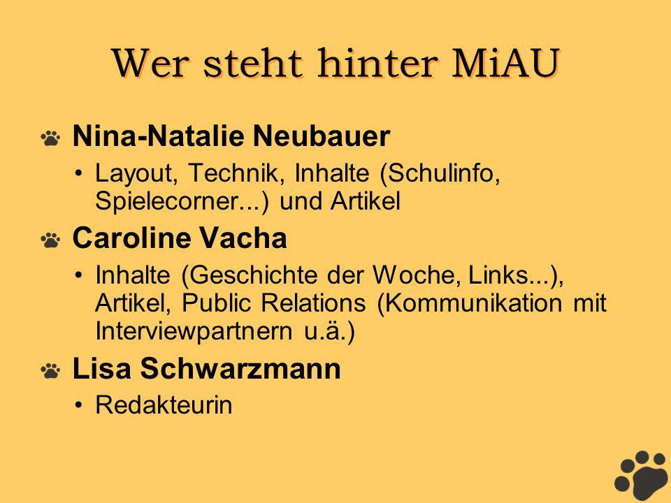 Wer steht hinter MiAU Nina-Natalie Neubauer Layout, Technik, Inhalte (Schulinfo, Spielecorner...) und Artikel Caroline Vacha Inhalte (Geschichte der W