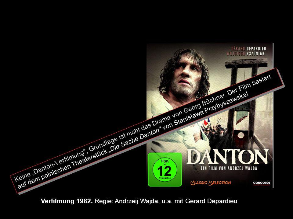 86 Verfilmung 1982. Regie: Andrzeij Wajda, u.a. mit Gerard Depardieu Keine Danton-Verfilmung, Grundlage ist nicht das Drama von Georg Büchner. Der Fil