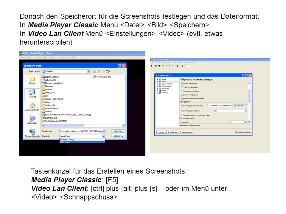 Danach den Speicherort für die Screenshots festlegen und das Dateiformat: In Media Player Classic Menü In Video Lan Client Menü (evtl.