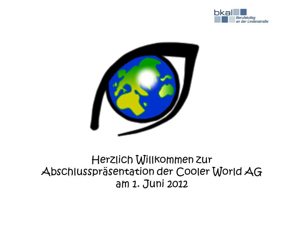 Herzlich Willkommen zur Abschlusspräsentation der Cooler World AG am 1. Juni 2012