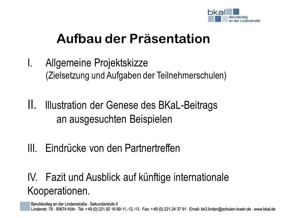 Aufbau der Präsentation I.Allgemeine Projektskizze (Zielsetzung und Aufgaben der Teilnehmerschulen) II.