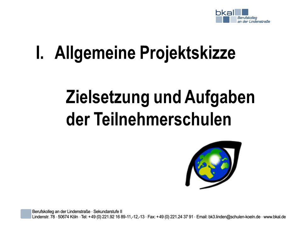 I.Allgemeine Projektskizze Zielsetzung und Aufgaben der Teilnehmerschulen