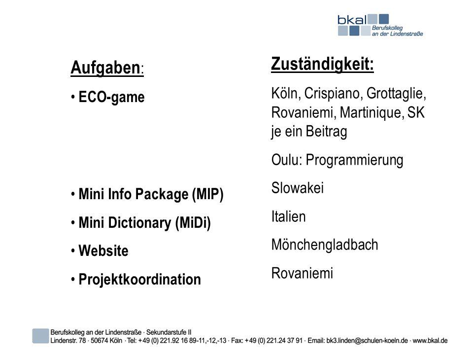 Aufgaben : ECO-game Mini Info Package (MIP) Mini Dictionary (MiDi) Website Projektkoordination Zuständigkeit: Köln, Crispiano, Grottaglie, Rovaniemi, Martinique, SK je ein Beitrag Oulu: Programmierung Slowakei Italien Mönchengladbach Rovaniemi