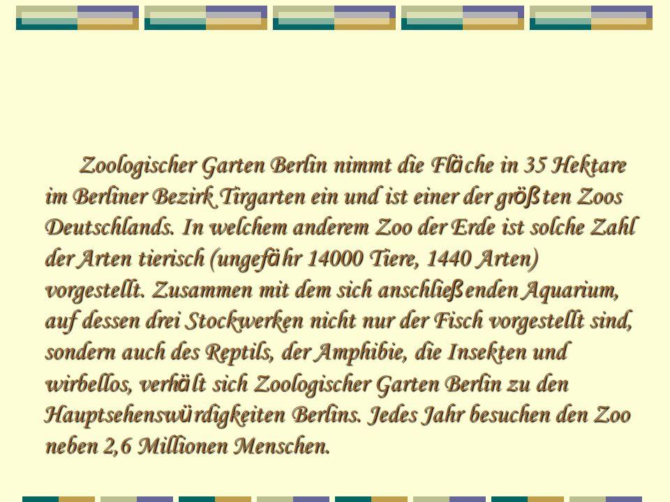 Zoologischer Garten Berlin nimmt die Fl ä che in 35 Hektare im Berliner Bezirk Tirgarten ein und ist einer der gr öß ten Zoos Deutschlands. In welchem