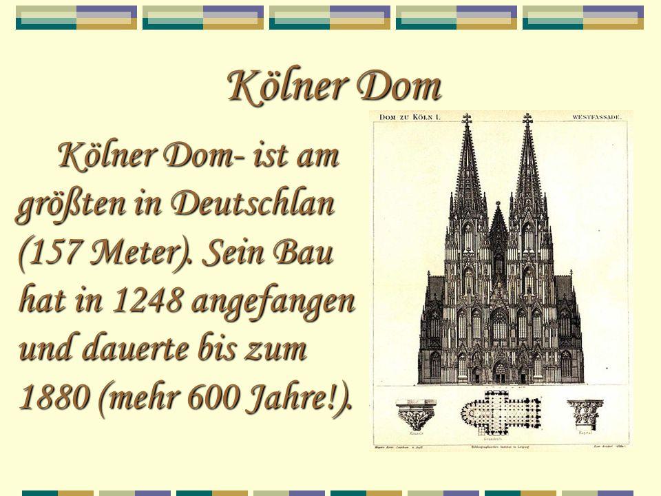 Kölner Dom Kölner Dom- ist am größten in Deutschlan (157 Meter). Sein Bau hat in 1248 angefangen und dauerte bis zum 1880 (mehr 600 Jahre!). Kölner Do
