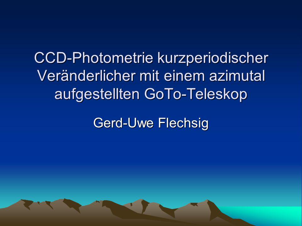 CCD-Photometrie kurzperiodischer Veränderlicher mit einem azimutal aufgestellten GoTo-Teleskop Gerd-Uwe Flechsig