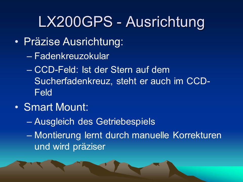 LX200GPS - Ausrichtung Präzise Ausrichtung: –Fadenkreuzokular –CCD-Feld: Ist der Stern auf dem Sucherfadenkreuz, steht er auch im CCD- Feld Smart Moun