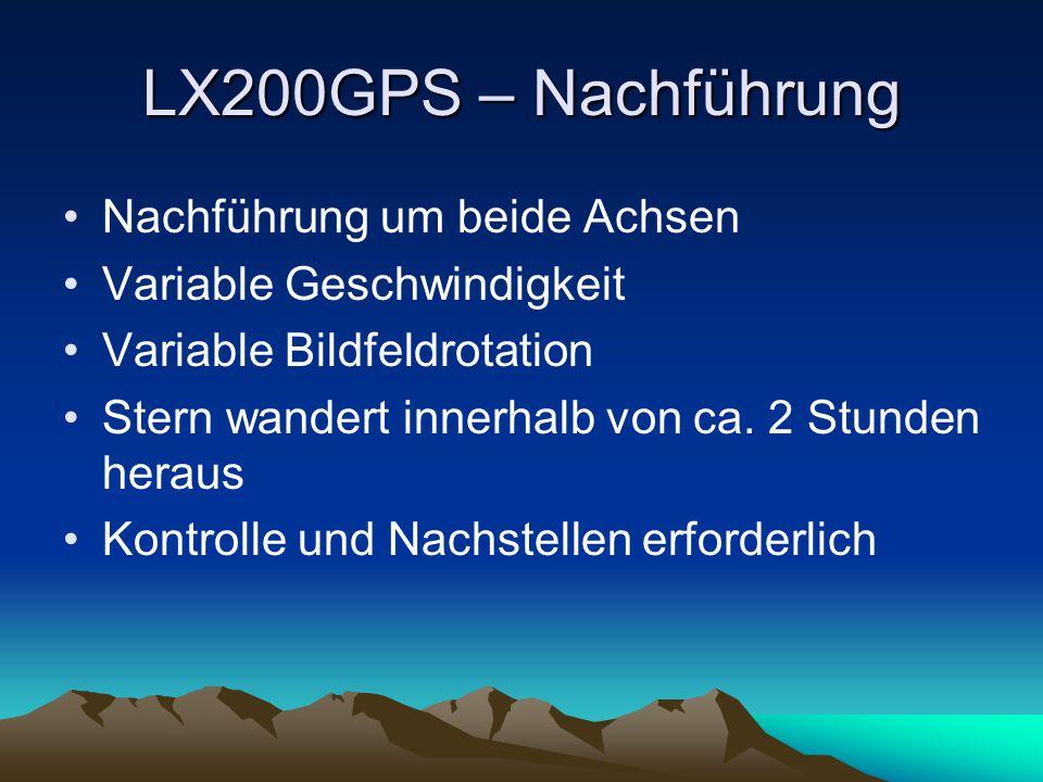 LX200GPS – Nachführung Nachführung um beide Achsen Variable Geschwindigkeit Variable Bildfeldrotation Stern wandert innerhalb von ca. 2 Stunden heraus