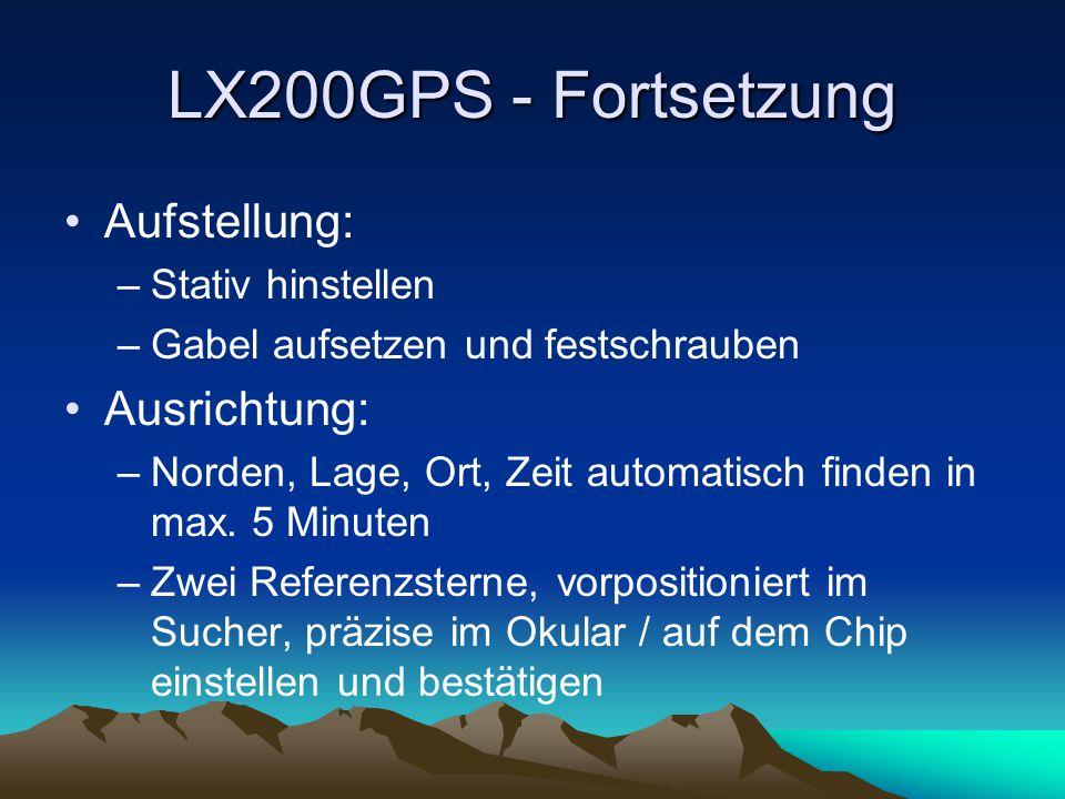 LX200GPS - Fortsetzung Aufstellung: –Stativ hinstellen –Gabel aufsetzen und festschrauben Ausrichtung: –Norden, Lage, Ort, Zeit automatisch finden in