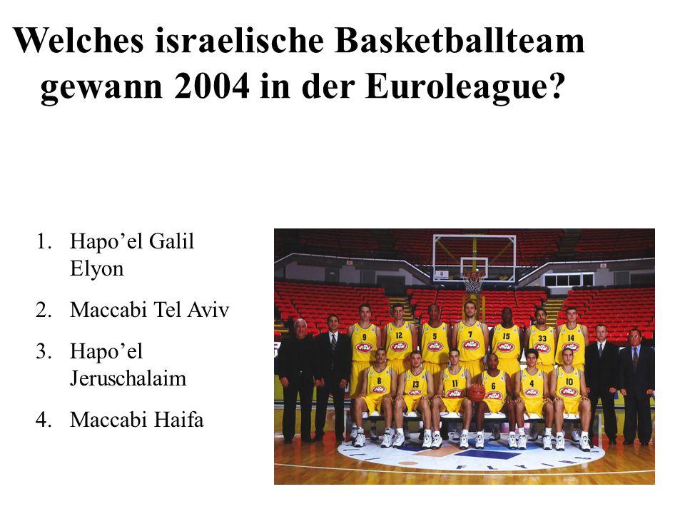1.Hapoel Galil Elyon 2.Maccabi Tel Aviv 3.Hapoel Jeruschalaim 4.Maccabi Haifa Welches israelische Basketballteam gewann 2004 in der Euroleague?