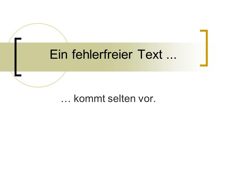 Ein fehlerfreier Text... … kommt selten vor.