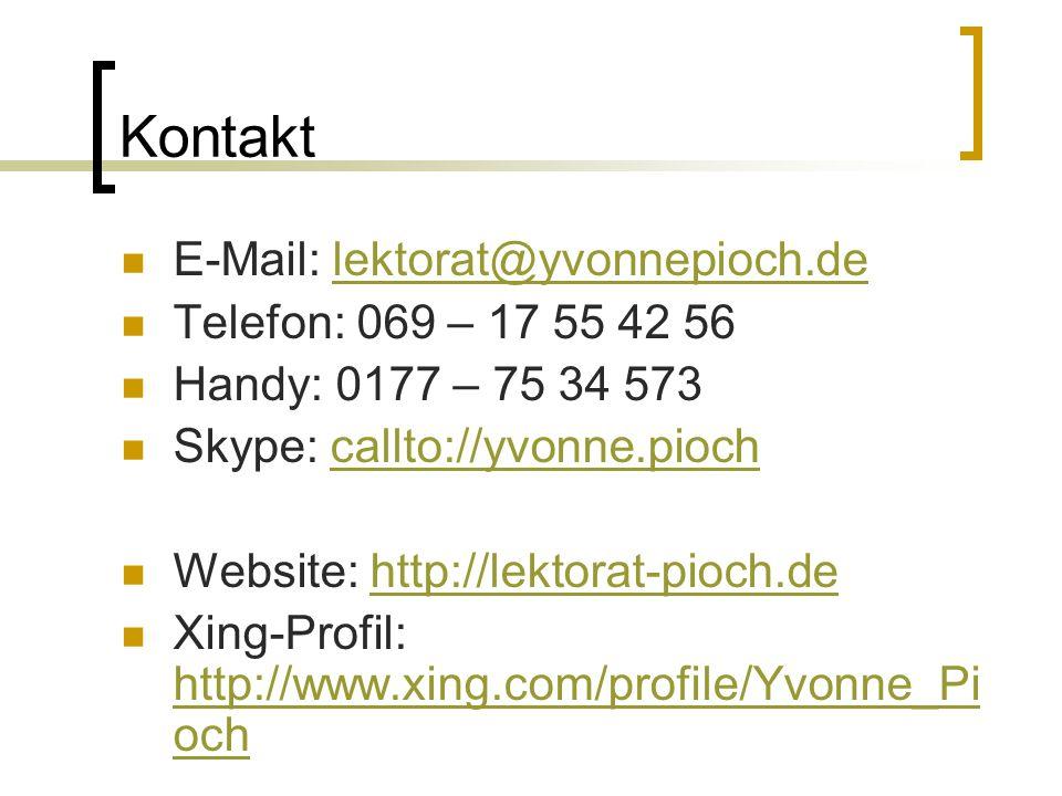 Kontakt E-Mail: lektorat@yvonnepioch.delektorat@yvonnepioch.de Telefon: 069 – 17 55 42 56 Handy: 0177 – 75 34 573 Skype: callto://yvonne.piochcallto://yvonne.pioch Website: http://lektorat-pioch.dehttp://lektorat-pioch.de Xing-Profil: http://www.xing.com/profile/Yvonne_Pi och http://www.xing.com/profile/Yvonne_Pi och