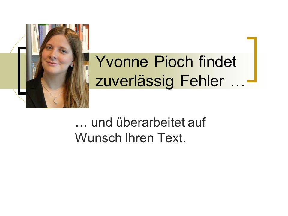 Yvonne Pioch findet zuverlässig Fehler … … und überarbeitet auf Wunsch Ihren Text.