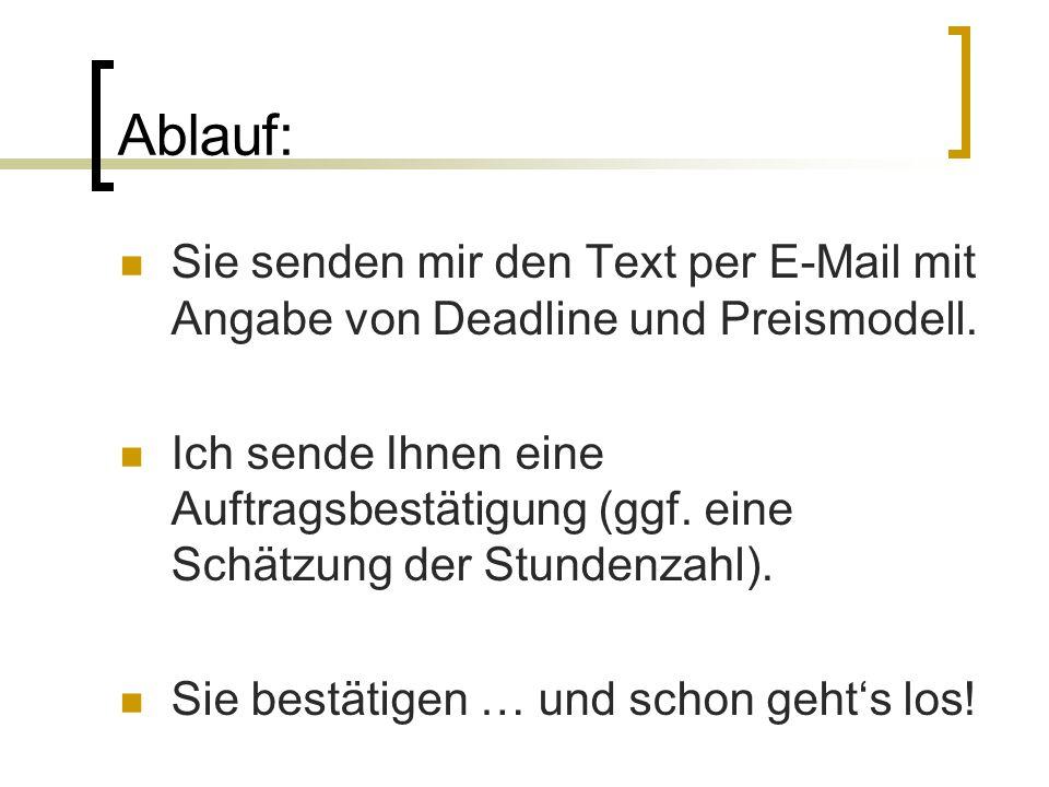 Ablauf: Sie senden mir den Text per E-Mail mit Angabe von Deadline und Preismodell. Ich sende Ihnen eine Auftragsbestätigung (ggf. eine Schätzung der