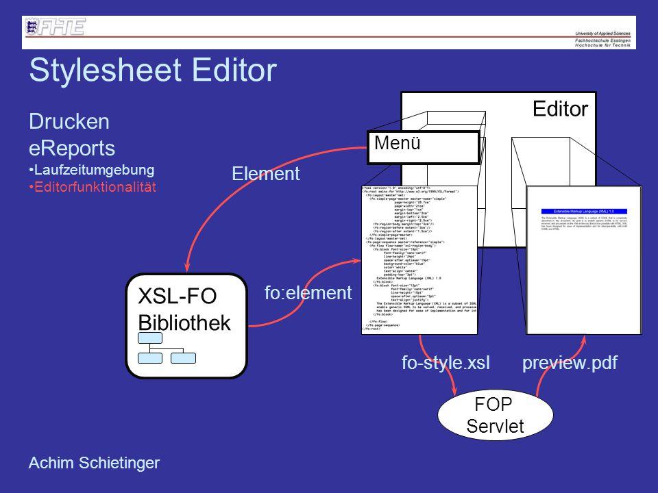 Achim Schietinger XSL-FO Bibliothek Element fo:element fo-style.xslpreview.pdf FOP Servlet Editor Menü Stylesheet Editor Drucken eReports Laufzeitumge