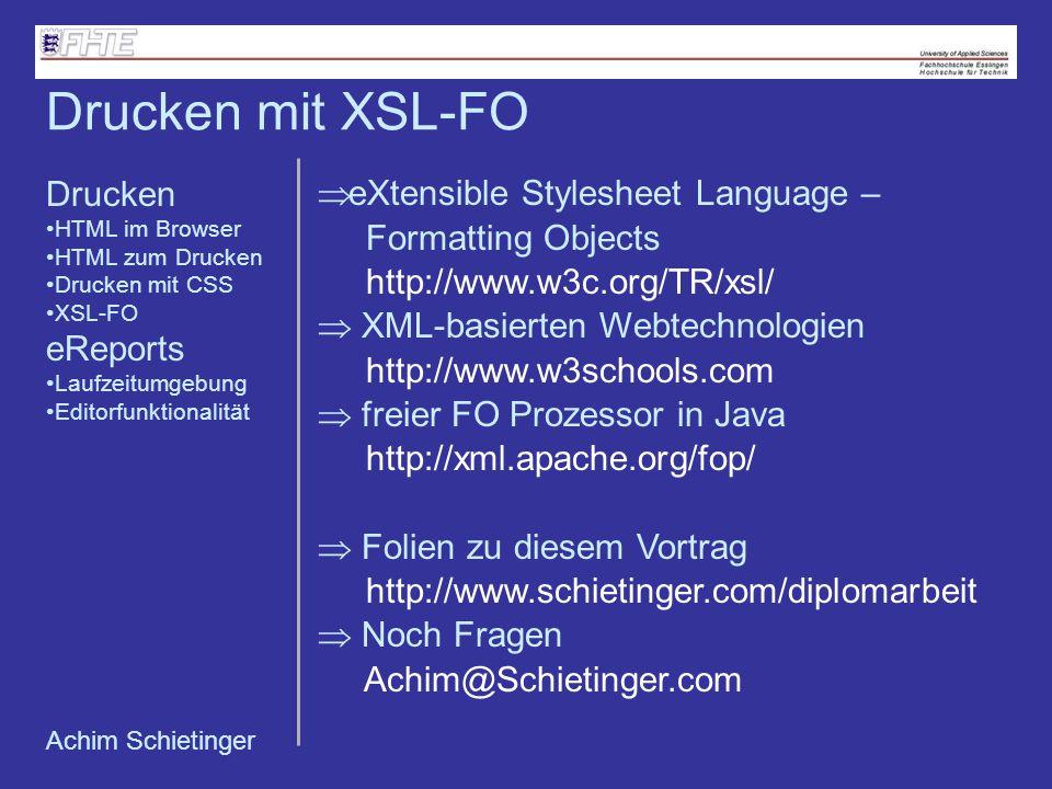 Achim Schietinger eXtensible Stylesheet Language – Formatting Objects http://www.w3c.org/TR/xsl/ XML-basierten Webtechnologien http://www.w3schools.co