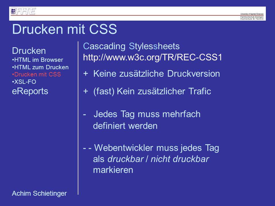 Achim Schietinger Cascading Stylessheets http://www.w3c.org/TR/REC-CSS1 + (fast) Kein zusätzlicher Trafic - Jedes Tag muss mehrfach definiert werden -