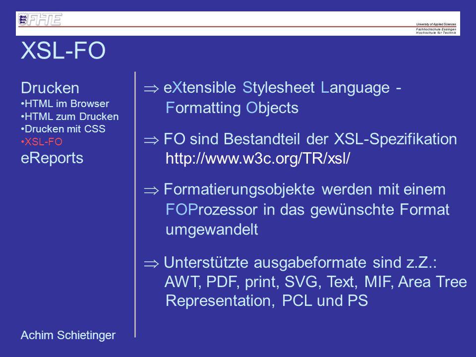 Achim Schietinger eXtensible Stylesheet Language - Formatting Objects FO sind Bestandteil der XSL-Spezifikation http://www.w3c.org/TR/xsl/ XSL-FO Form