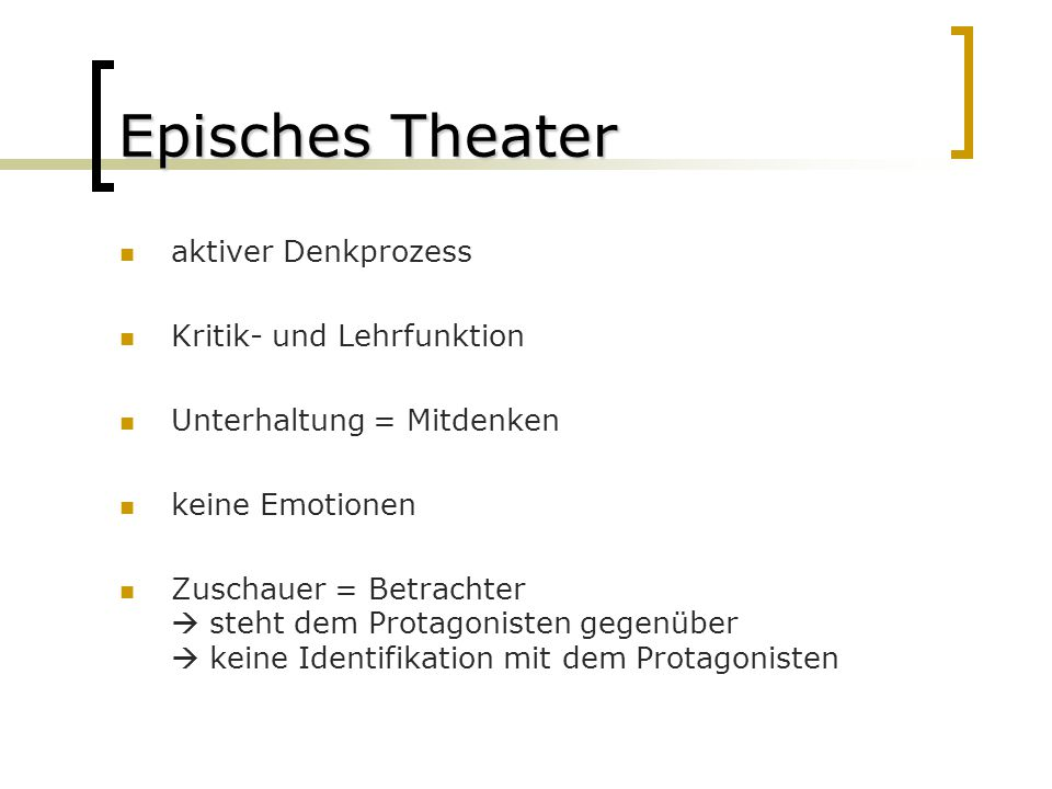 Episches Theater aktiver Denkprozess Kritik- und Lehrfunktion Unterhaltung = Mitdenken keine Emotionen Zuschauer = Betrachter steht dem Protagonisten