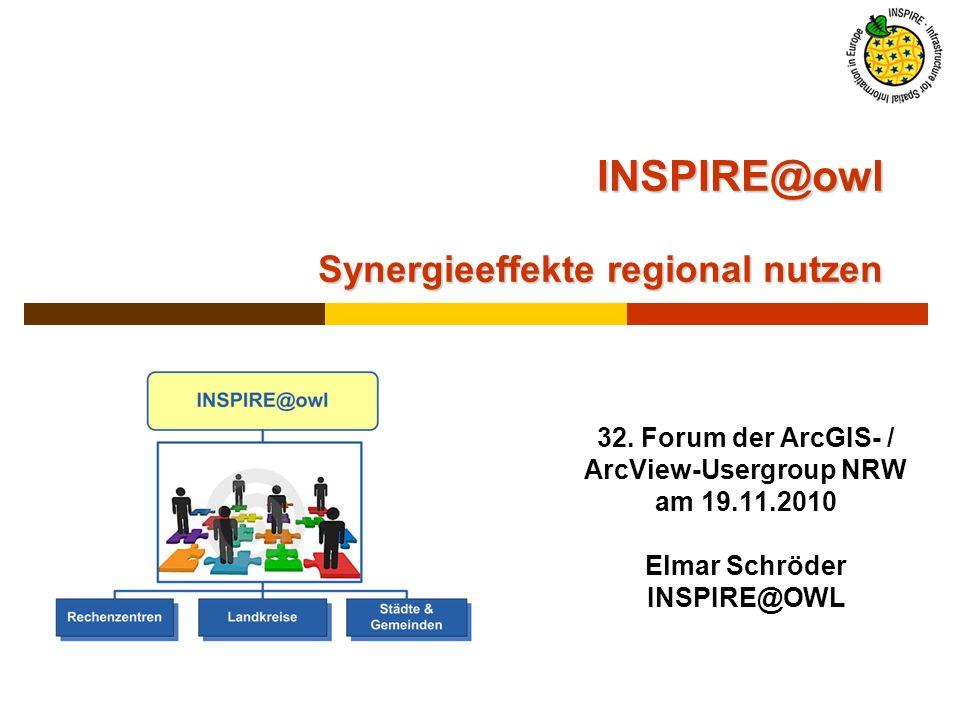 INSPIRE@owl Synergieeffekte regional nutzen 32. Forum der ArcGIS- / ArcView-Usergroup NRW am 19.11.2010 Elmar Schröder INSPIRE@OWL