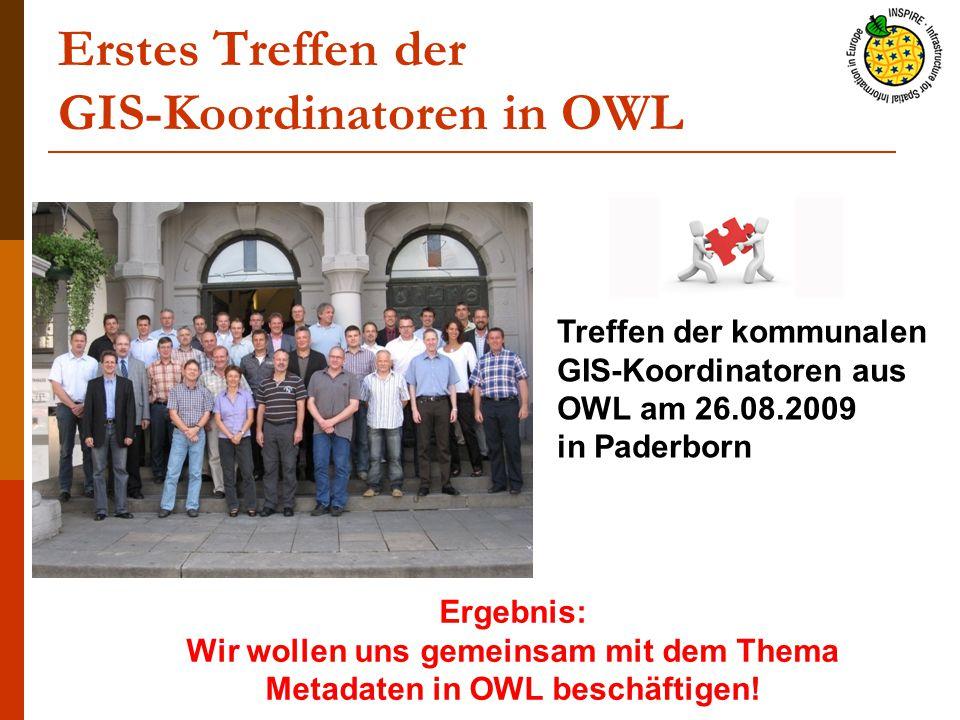 Erstes Treffen der GIS-Koordinatoren in OWL Treffen der kommunalen GIS-Koordinatoren aus OWL am 26.08.2009 in Paderborn Ergebnis: Wir wollen uns gemeinsam mit dem Thema Metadaten in OWL beschäftigen!