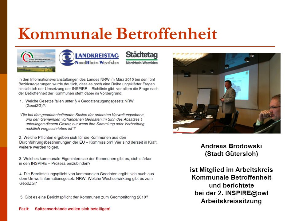 Kommunale Betroffenheit Andreas Brodowski (Stadt Gütersloh) ist Mitglied im Arbeitskreis Kommunale Betroffenheit und berichtete bei der 2. INSPIRE@owl