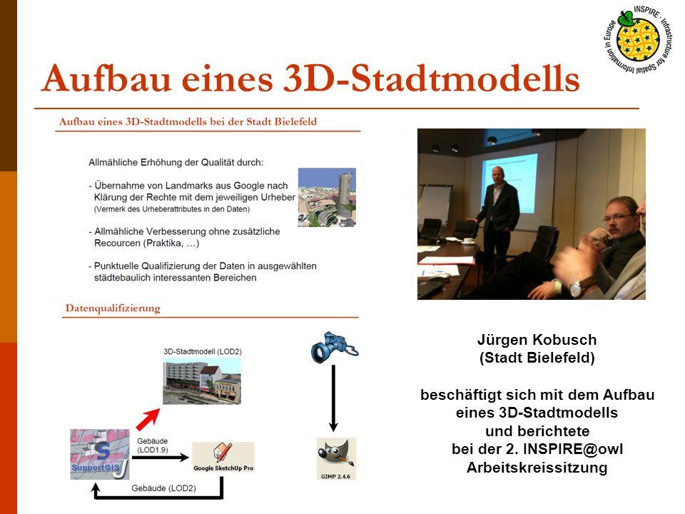 Aufbau eines 3D-Stadtmodells Jürgen Kobusch (Stadt Bielefeld) beschäftigt sich mit dem Aufbau eines 3D-Stadtmodells und berichtete bei der 2. INSPIRE@