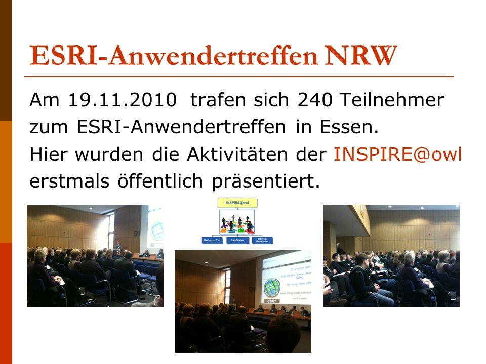 ESRI-Anwendertreffen NRW Am 19.11.2010 trafen sich 240 Teilnehmer zum ESRI-Anwendertreffen in Essen. Hier wurden die Aktivitäten der INSPIRE@owl erstm