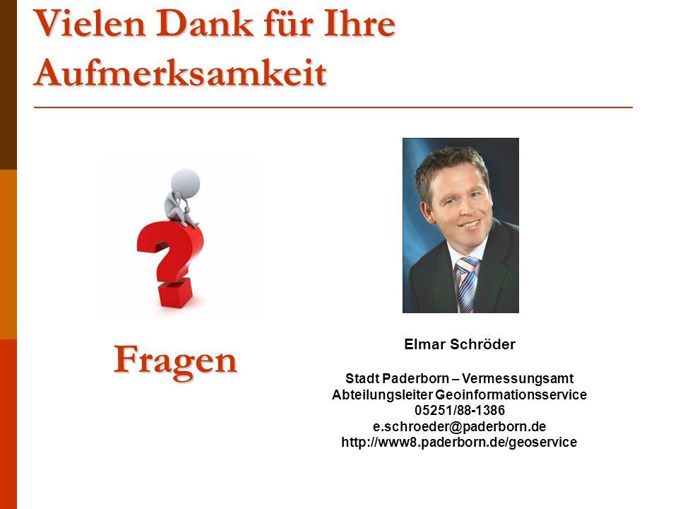 Vielen Dank für Ihre Aufmerksamkeit Elmar Schröder Stadt Paderborn – Vermessungsamt Abteilungsleiter Geoinformationsservice 05251/88-1386 e.schroeder@paderborn.de http://www8.paderborn.de/geoservice Fragen