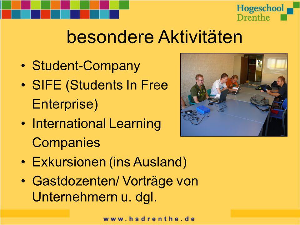 besondere Aktivitäten Student-Company SIFE (Students In Free Enterprise) International Learning Companies Exkursionen (ins Ausland) Gastdozenten/ Vorträge von Unternehmern u.