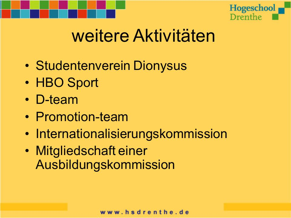 weitere Aktivitäten Studentenverein Dionysus HBO Sport D-team Promotion-team Internationalisierungskommission Mitgliedschaft einer Ausbildungskommission