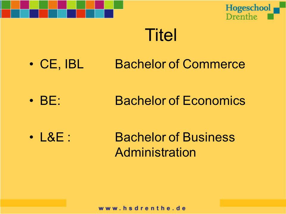 Titel CE, IBL Bachelor of Commerce BE:Bachelor of Economics L&E :Bachelor of Business Administration