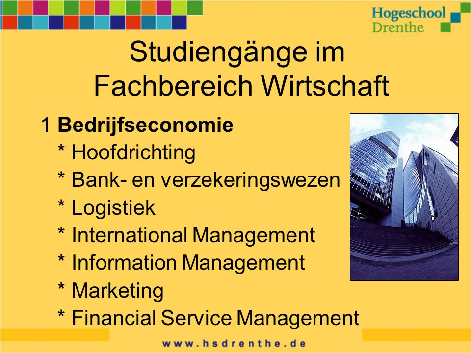 Studiengänge im Fachbereich Wirtschaft 1 Bedrijfseconomie * Hoofdrichting * Bank- en verzekeringswezen * Logistiek * International Management * Information Management * Marketing * Financial Service Management