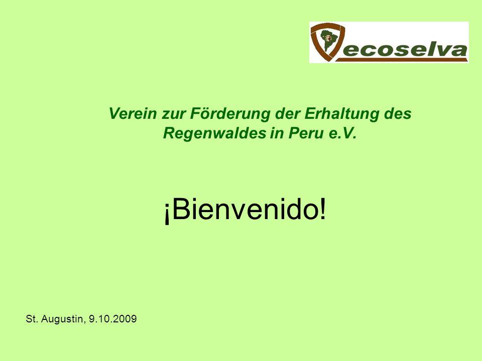 Verein zur Förderung der Erhaltung des Regenwaldes in Peru e.V. ¡Bienvenido! St. Augustin, 9.10.2009