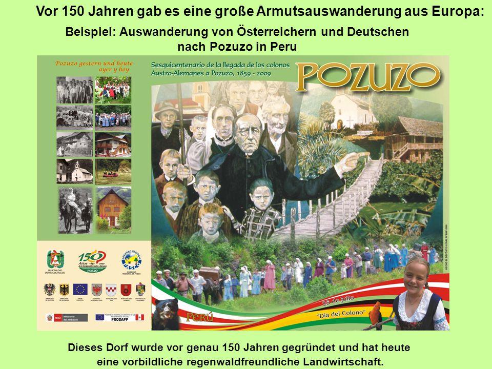 Vor 150 Jahren gab es eine große Armutsauswanderung aus Europa: Beispiel: Auswanderung von Österreichern und Deutschen nach Pozuzo in Peru Dieses Dorf