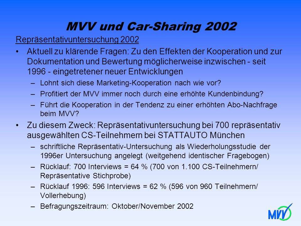 MVV und Car-Sharing 2002 Repräsentativuntersuchung 2002 Aktuell zu klärende Fragen: Zu den Effekten der Kooperation und zur Dokumentation und Bewertun