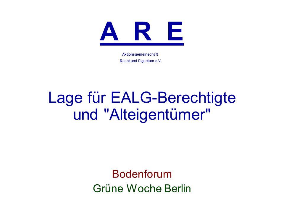 2009 Neue Lage für EALG-Berechtigte und Alteigentümer * Rahmenbedingungen * künftiger Flächenerwerb * bisher versäumte Lösungen * Aktionsgemeinschaft Recht und Eigentum e.V.