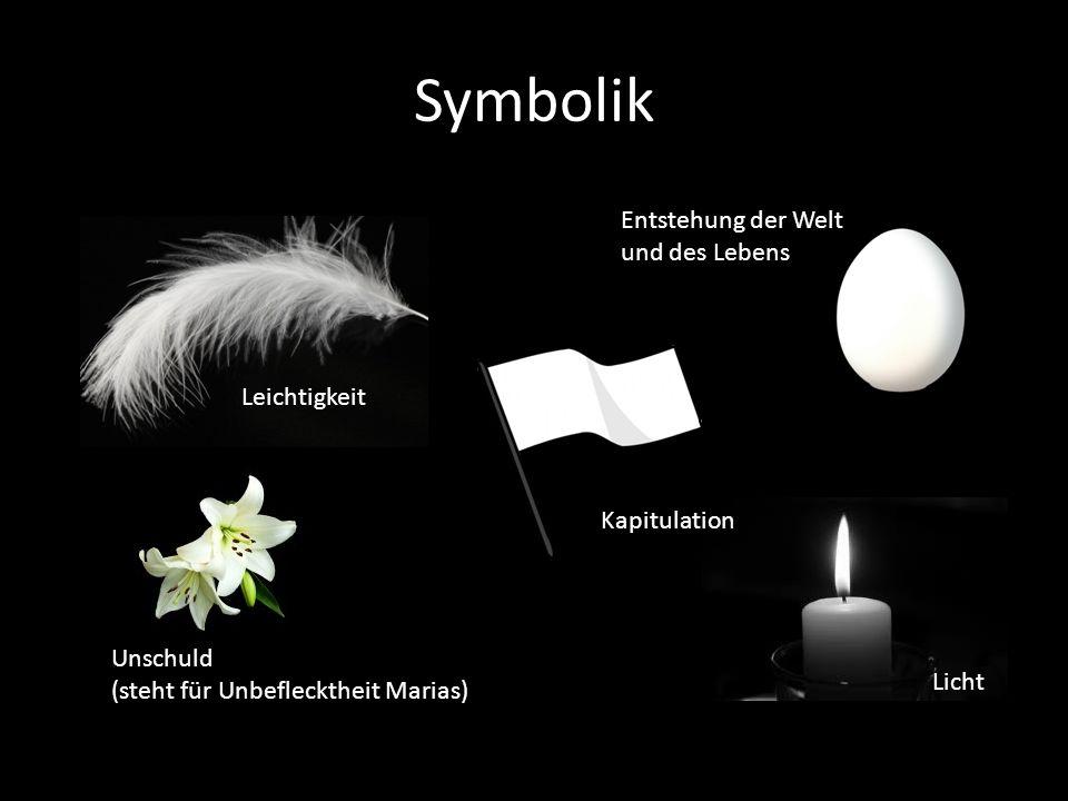 Symbolik Leichtigkeit Unschuld (steht für Unbeflecktheit Marias) Entstehung der Welt und des Lebens Licht Kapitulation