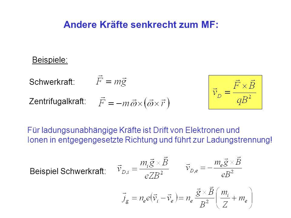 Andere Kräfte senkrecht zum MF: Schwerkraft: Zentrifugalkraft: Für ladungsunabhängige Kräfte ist Drift von Elektronen und Ionen in entgegengesetzte Ri