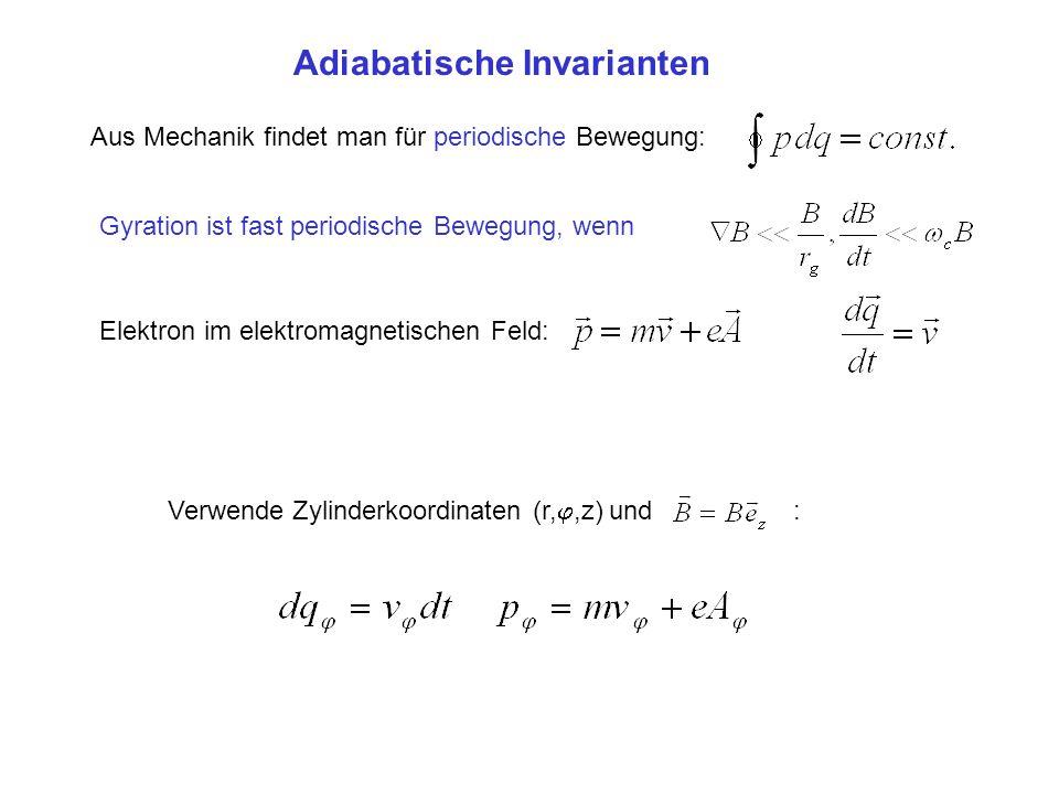 Adiabatische Invarianten Aus Mechanik findet man für periodische Bewegung: Gyration ist fast periodische Bewegung, wenn Elektron im elektromagnetische