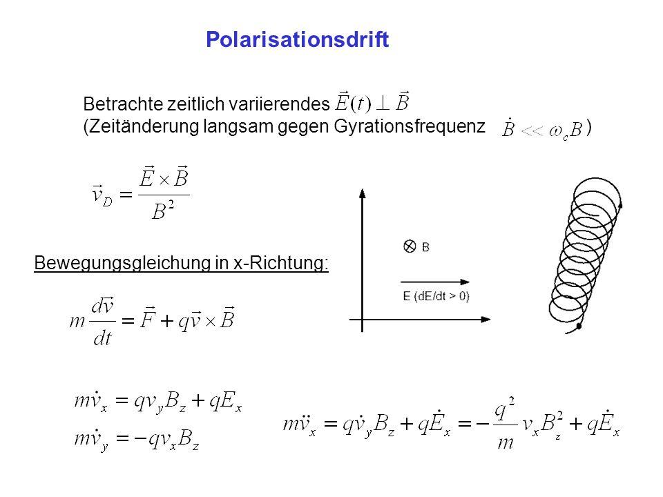 Polarisationsdrift Betrachte zeitlich variierendes (Zeitänderung langsam gegen Gyrationsfrequenz ) Bewegungsgleichung in x-Richtung: