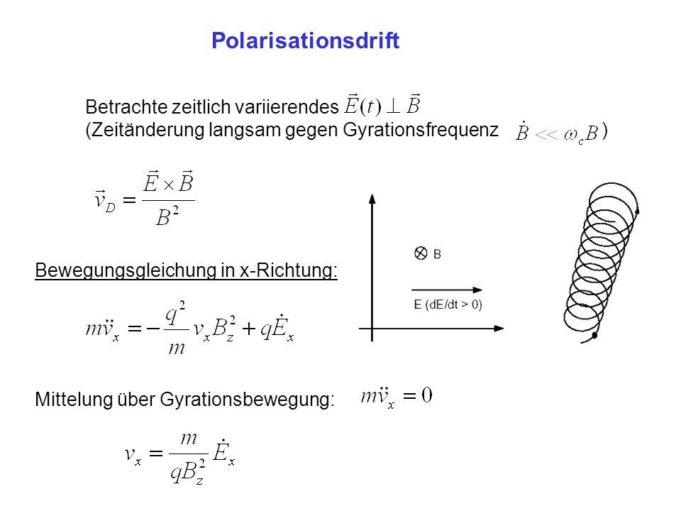 Polarisationsdrift Betrachte zeitlich variierendes (Zeitänderung langsam gegen Gyrationsfrequenz ) Bewegungsgleichung in x-Richtung: Mittelung über Gy