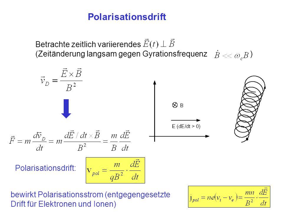 Polarisationsdrift Betrachte zeitlich variierendes (Zeitänderung langsam gegen Gyrationsfrequenz ) Polarisationsdrift: bewirkt Polarisationsstrom (ent