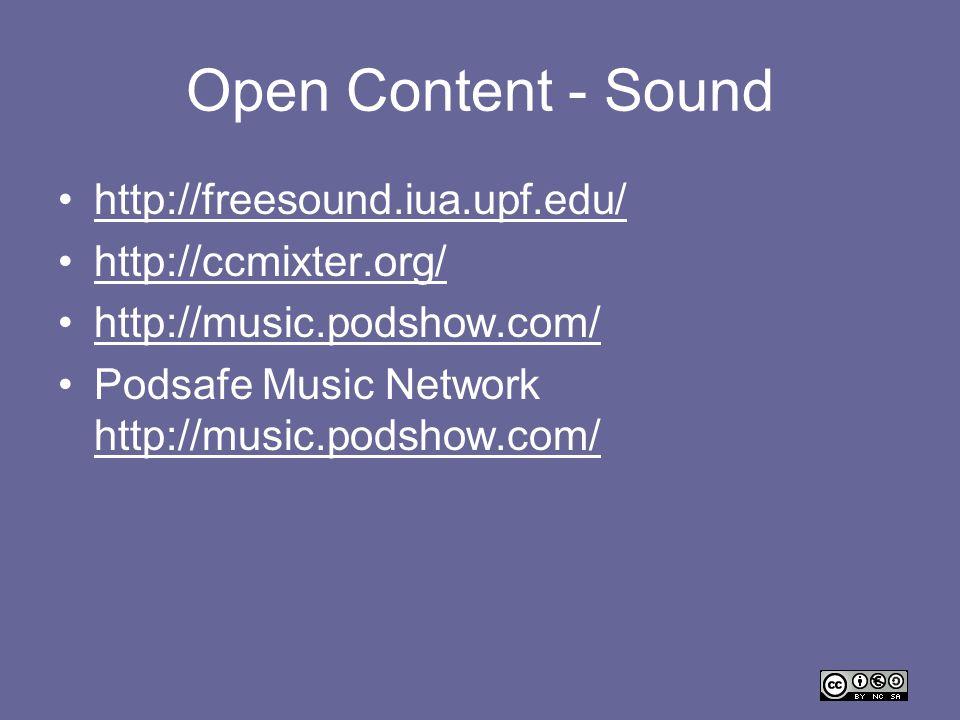 Open Content - Sound http://freesound.iua.upf.edu/ http://ccmixter.org/ http://music.podshow.com/ Podsafe Music Network http://music.podshow.com/ http
