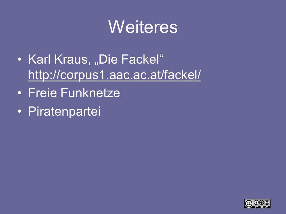 Weiteres Karl Kraus, Die Fackel http://corpus1.aac.ac.at/fackel/ http://corpus1.aac.ac.at/fackel/ Freie Funknetze Piratenpartei