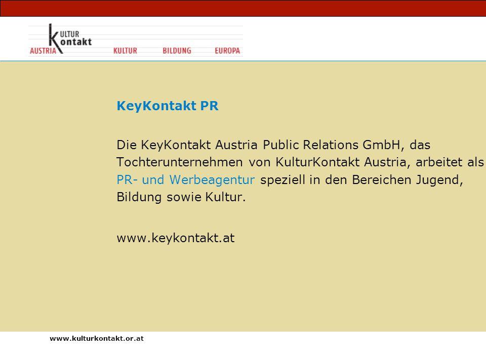 www.kulturkontakt.or.at KeyKontakt PR Die KeyKontakt Austria Public Relations GmbH, das Tochterunternehmen von KulturKontakt Austria, arbeitet als PR- und Werbeagentur speziell in den Bereichen Jugend, Bildung sowie Kultur.